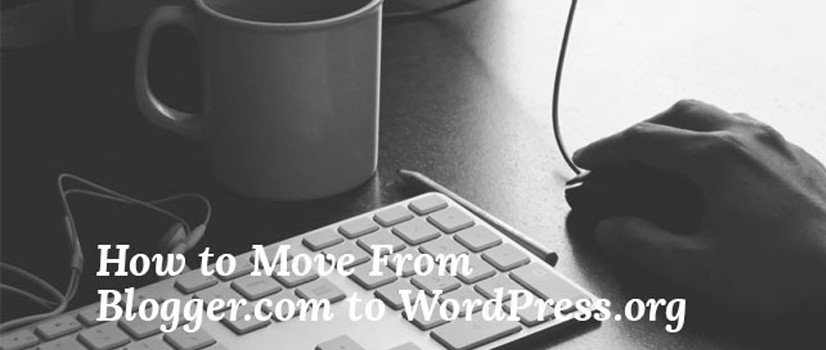 How to Move From Blogger.com to WordPress.org