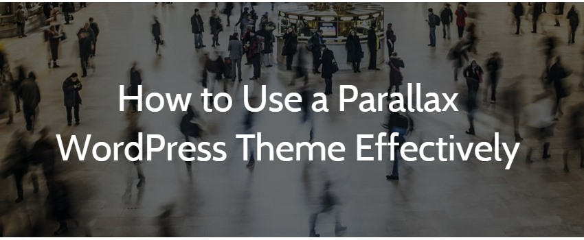 How to Use a Parallax WordPress Theme Effectively